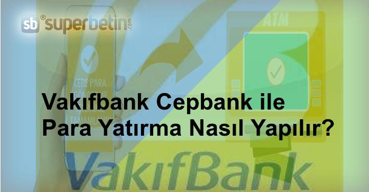 Vakıfbank Cepbank ile Para Yatırma