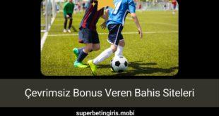 Çevrimsiz Bonus Veren Bahis Siteleri