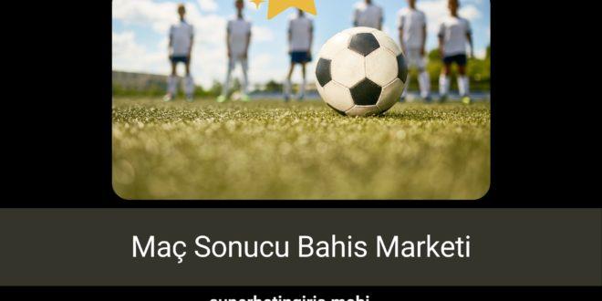 Maç Sonucu Bahis Marketi