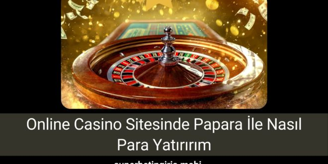 Online Casino Sitesinde Papara İle Nasıl Para Yatırırım